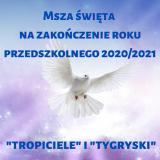"""Msza święta na zakończenie roku przedszkolnego 2020/2021 grupa """"Tropiciele"""" i Tygryski"""""""