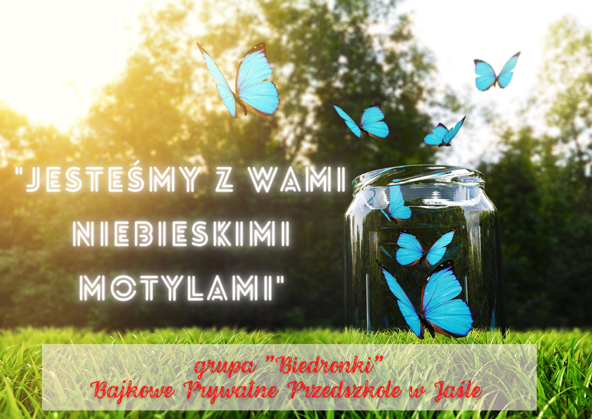 1. jesteśmy z wami niebieskimi motylami